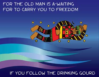 "Brightly colored man in sky: text reads: ""For the Old Man is a-waiting for to carry you to freedom if you follow the drinking gourd"""