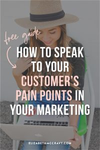 Find out how to speak to your customer's pain points in your marketing with Elizabeth McCravy.