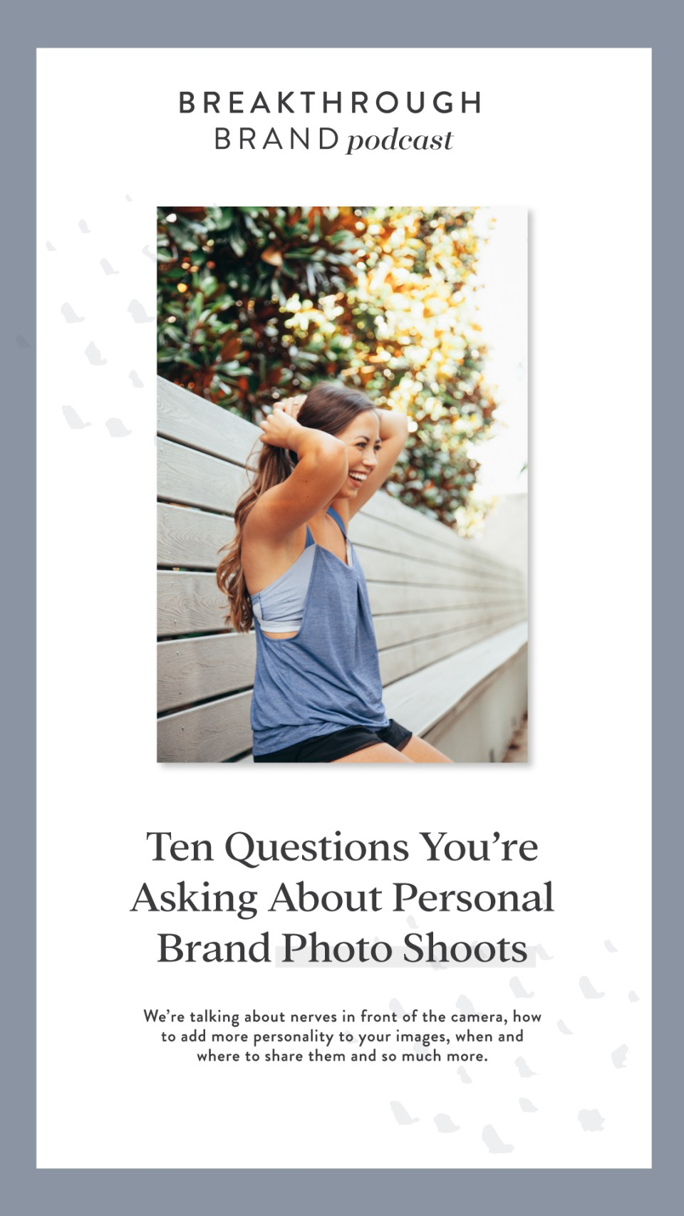 10 Questions You're Asking About Personal Brand Photo Shoots: Breakthrough Brand Pocdast