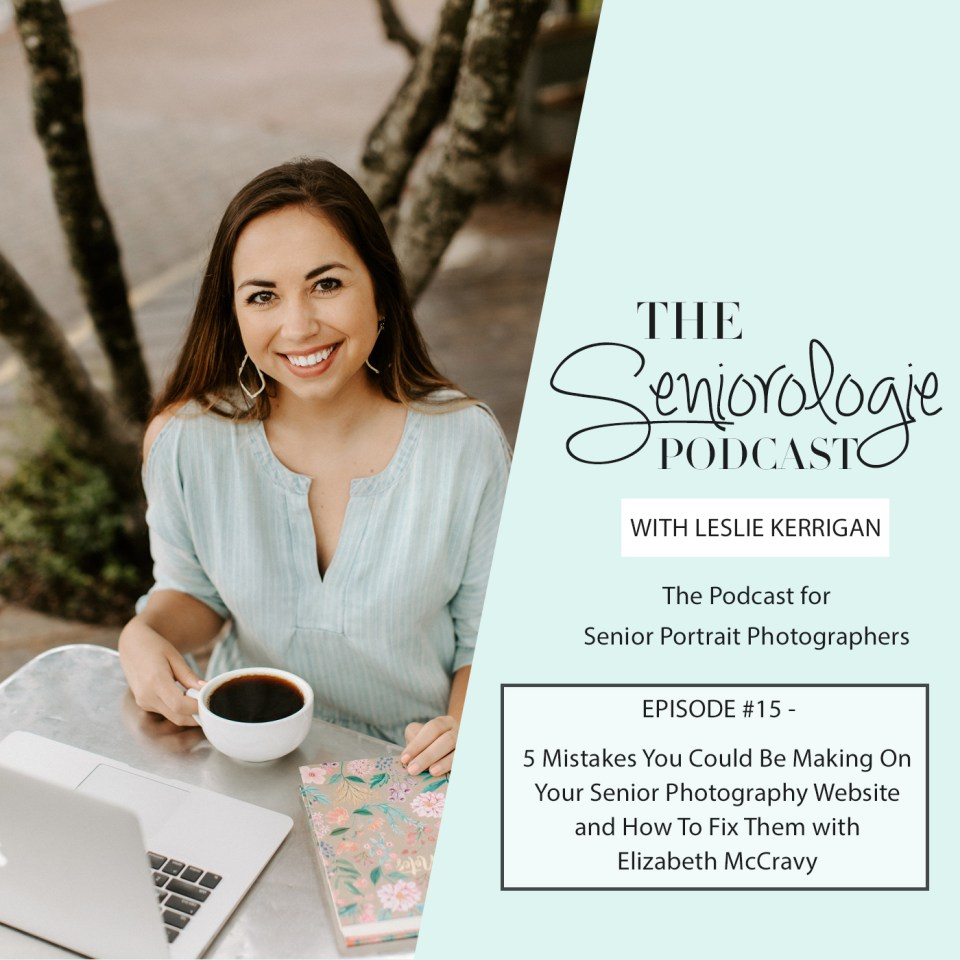 Seniorologie Podcast Interview with Elizabeth McCravy - 5 Common Mistakes Senior Portrait Photographers Make On Their Websites