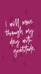 """I will move through my day with gratitude."" Affirmations lockscreens - Breakthrough Brand - Journal Prompts - Elizabeth McCravy"