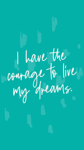 """I have the courage to live my dreams."" affirmations lock screen and journaling prompts"