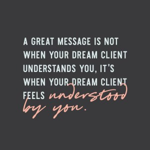 """""""A great message is NOT when your ideal client understands you, it's when your ideal client feels UNDERSTOOD by you."""" - Elizabeth McCravy Quotes"""