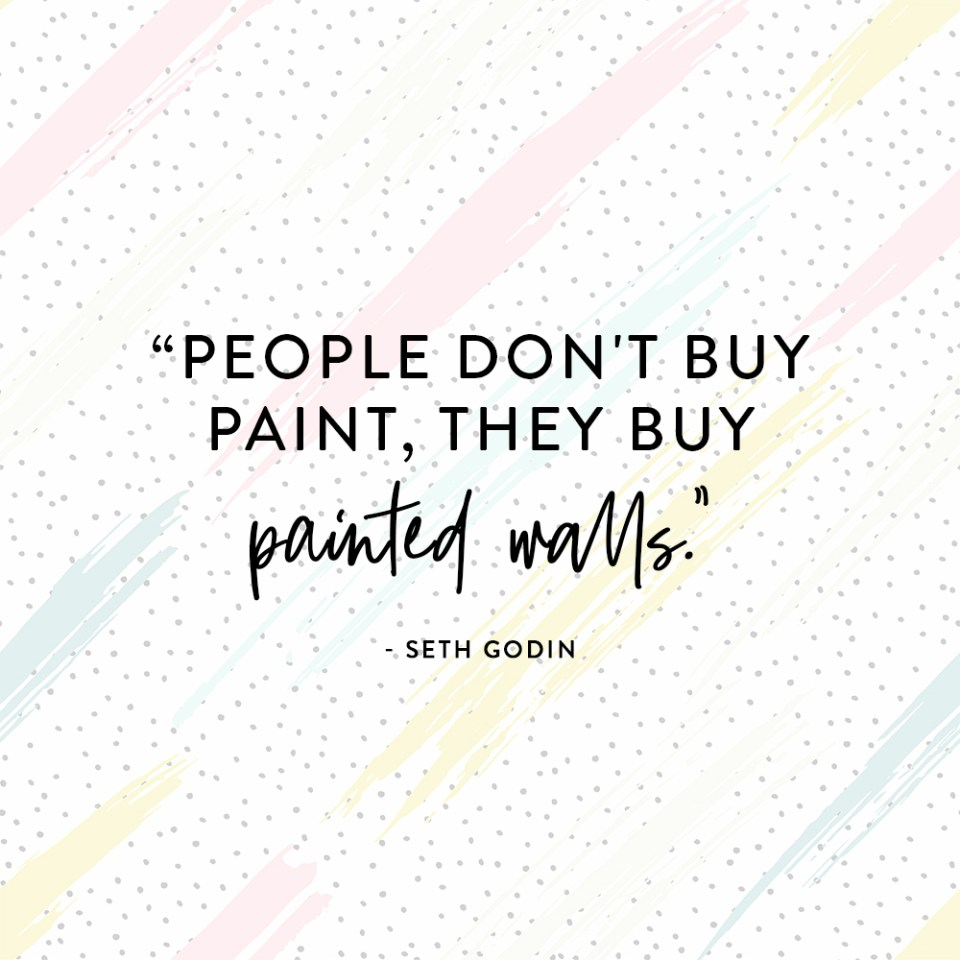 """""""People don't buy paint, they buy painted walls."""" - Seth Godin quotes, Elizabeth McCravy's Breakthrough Brand Podcast"""