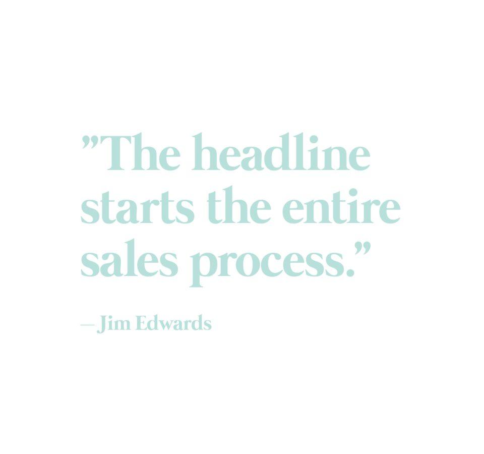 """The headline starts the entire sales process."" -Jim Edwards"