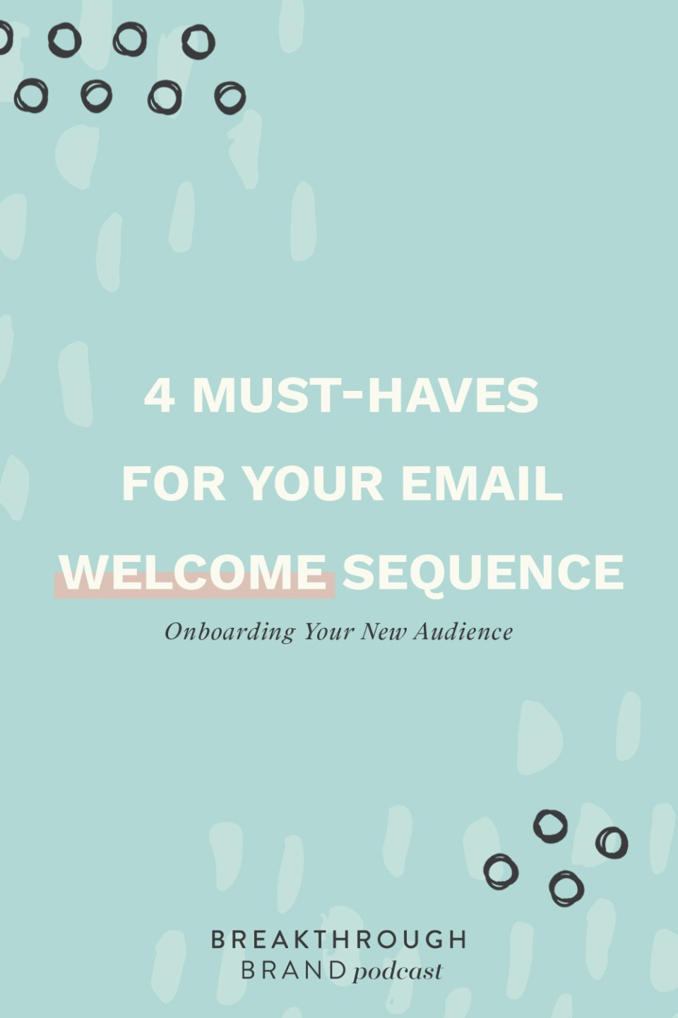 Learn the 4 must-have things for your welcome email sequence and onboarding new people to your email list on the Breakthrough Brand Podcast.