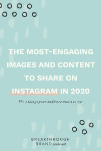 Learn about the 4 most-engaging images and content to share on Instagram in 2020 on the Breakthrough Brand Podcast.