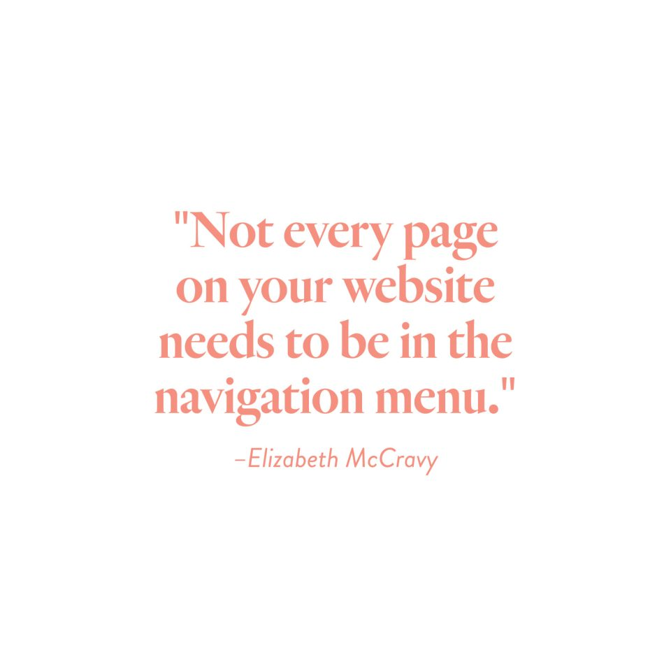 """""""Not every page on your website should be in the navigation menu."""" -Elizabeth McCravy"""