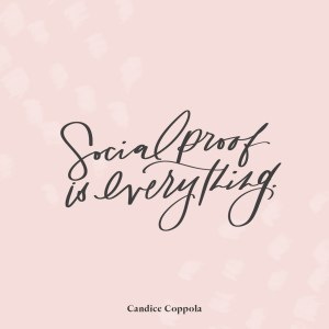 """Social proof is everything."" -Candice Coppola"