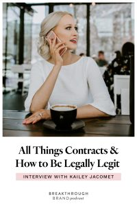Kailey Jacomet is spilling everything you need to know about contracts as a small business on the Breakthrough Brand Podcast with Elizabeth McCravy.