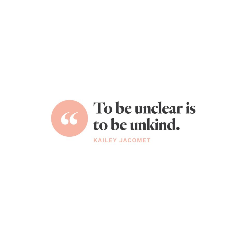 """""""To be unclear is to be unkind.""""- Kaliey Jacomet"""
