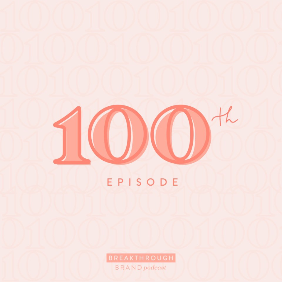 100th episode of the Breakthrough Brand Podcast!