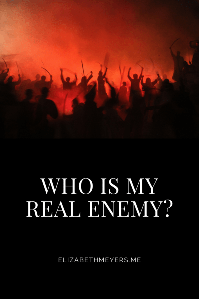 Who is my real enemy?
