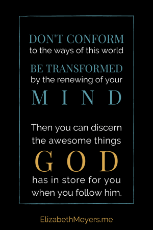 Do not conform to the pattern of this world, but be transformed by the renewing of your mind. Then you will be able to test and approve what God's will is--his good, pleasing and perfect will. ~ Romans 12:2