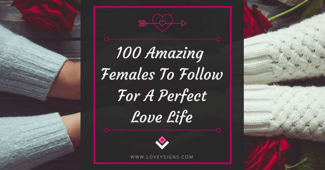 100 AMAZING Females To Follow For A Perfect Love Life (In 2018)