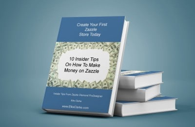 "Download your free eBook by Elke Clarke titled ""10 Insider Tips on How To Make Money On Zazzle"""