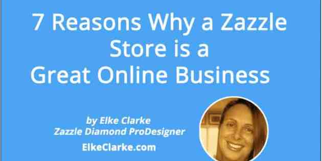 7 Reasons Why Zazzle is a Great Online Business