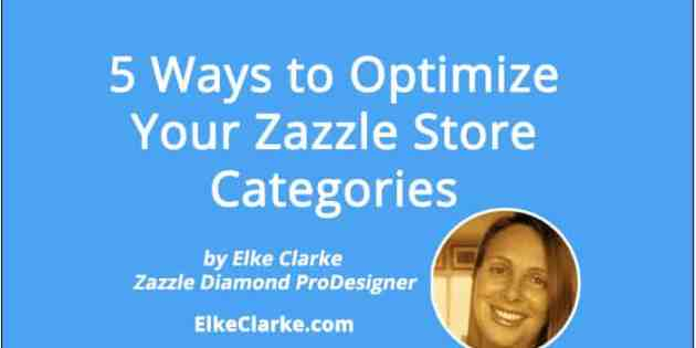 5 Ways to Optimize Zazzle Store Categories