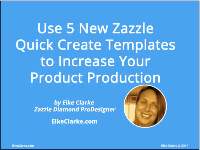 Use 5 New Zazzle Quick Create Templates to Increase Your Product Production Article by Diamond ProDesigner Elke Clarke
