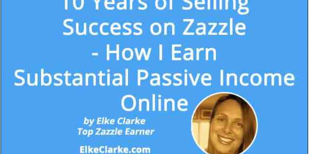 10 Years of Selling Success on Zazzle - How I Earn Substantial Passive Income Online