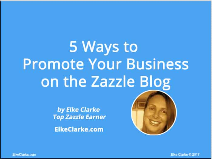 5 Ways to Promote Your Business on the Zazzle Blog Article by Elke Clarke Tope Zazzle Earner