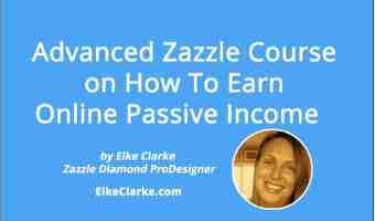 Advanced Zazzle Course on How To Earn Online Passive Income