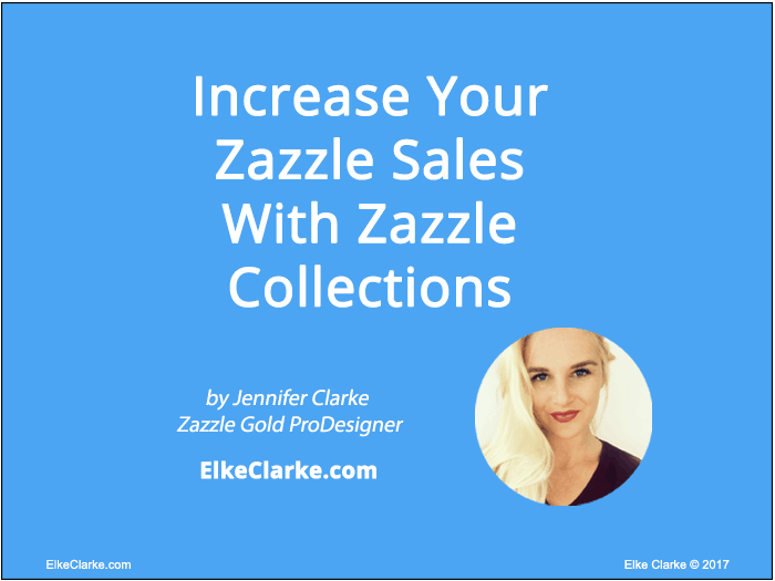 Increase Your Zazzle Sales With Zazzle Collections article by Jennifer Clarke Zazzle Gold ProDesigner