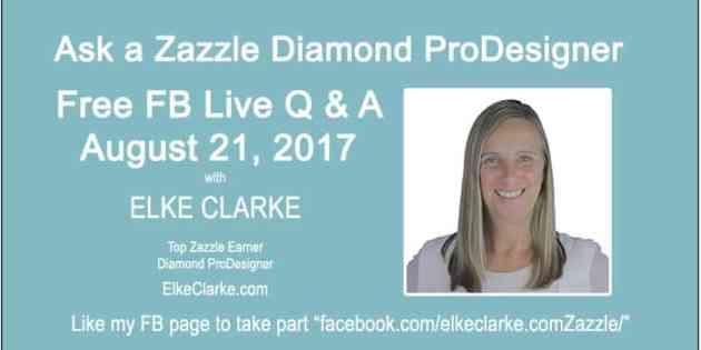 Ask a Zazzle Top Earner Live Q & A Event with Elke Clarke Zazzle Diamond ProSeller