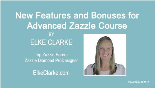 New Features and Bonuses for Advanced Zazzle Course The 30 Day Profit Plan with Elke Clarke Zazzle Top Earner Zazzle Diamond ProSeller