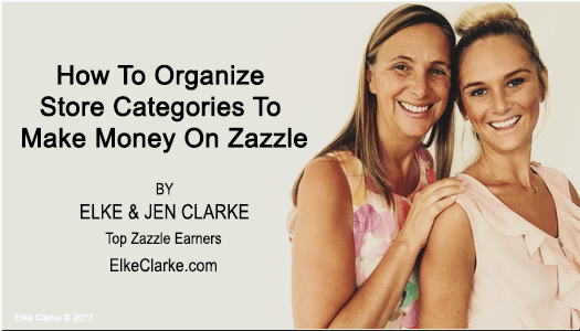 How To Organize Your Zazzle Store Categories to Make Money on Zazzle by Elke Clarke Top Zazzle Earner