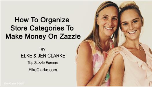 How To Organize Your Zazzle Store Categories to Make Money on Zazzle by Elke Clarke Top Zazzle Earner
