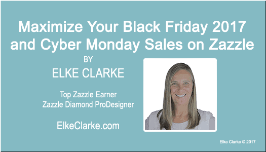 Maximize Your Black Friday 2017 and Cyber Monday Sales on Zazzle article by Elke Clarke Top Zazzle Earner