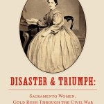 EGT Reads Disaster & Triumph: Sacramento Women, Gold Rush Through The Civil War