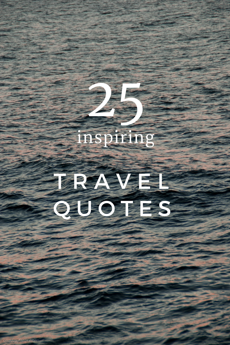 25 Inspiring Travel Quotes_ellawayfarer.com