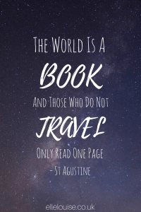 'The world is a book and those who do not travel only read one page' - St Augustine ~ ellelouise.co.uk