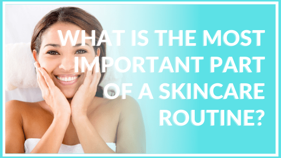 what is the most important part of a skincare routine atlanta medical spa