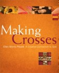 Making Crosses: A Creative Connection to God (Paraclete Press, 2009). By Ellen Morris Prewitt. Available on amazon.com andbarnesandnoble.com