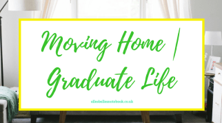 Moving Home | Graduate Life