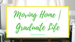 Moving Home | Graduate Life