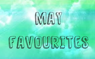 May Favourites | Lifestyle