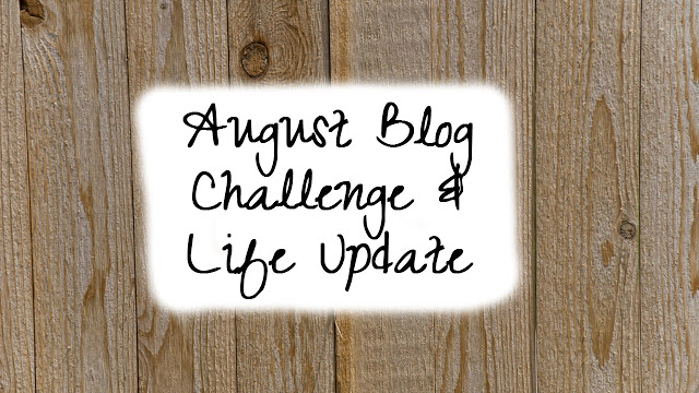 August Blog Challenge and Life Update