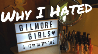 Why I Hated Gilmore Girls: A Year in the Life