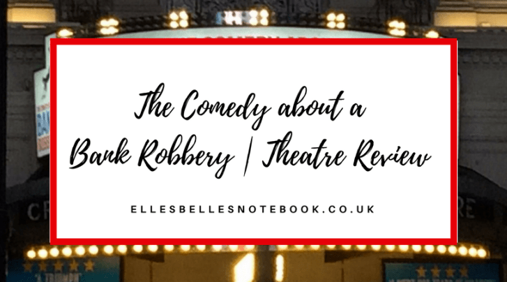 The Comedy about a Bank Robbery | Theatre Review