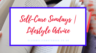 Self-Care Sundays | Lifestyle Advice