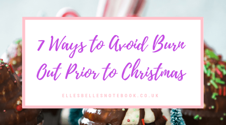7 Ways to Avoid Burn Out Prior to Christmas