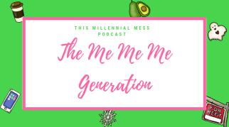 The Me Me Me Generation