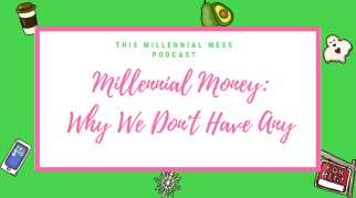 Millennial Money: Why We Don't Have Any