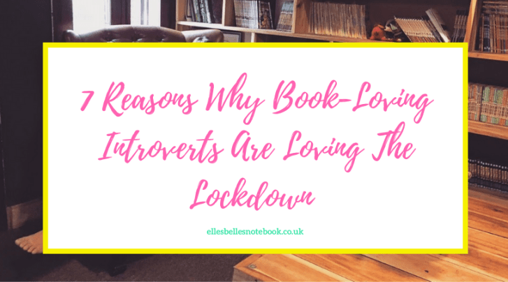 7 Reasons Why Book-Loving Introverts Are Loving The Lockdown