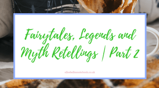 Fairytales, Legends and Myth Retellings | Part 2