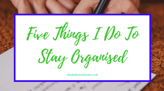 Five Things I Do To Stay Organised